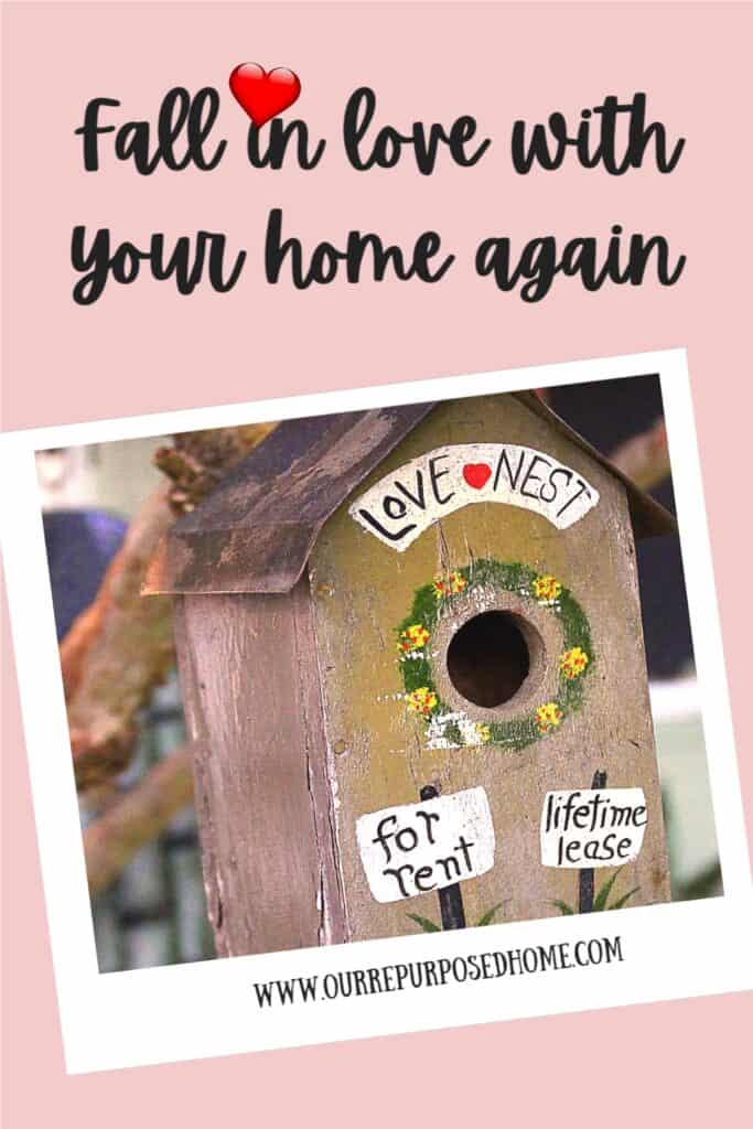 Pic of birdhouse that says love next and how to fall in love with your home again